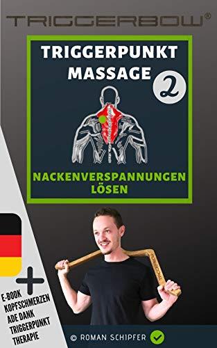 Triggerpunkt Massage 2 Nackenverspannungen Lösen: plus Kopfschmerzen ade dank Triggerpunkttherapie