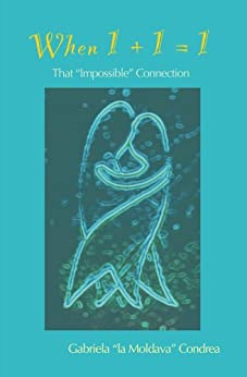 "When 1+1=1: That ""Impossible"" Connection (English Edition) par [Condrea, Gabriela]"