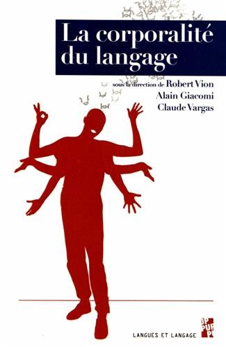 La corporalité du langage : Multimodalité, discours et écriture