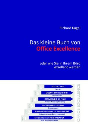 Das kleine Buch von Office Excellence: oder wie Sie in Ihrem Büro exzellent werden