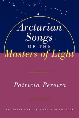 [(Arcturian Songs of the Masters of Light)] [Author: Patricia Pereira] published on (November, 1999)