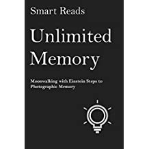 Unlimited Memory: Moonwalking with Einstein Steps to Photographic Memory (English Edition)