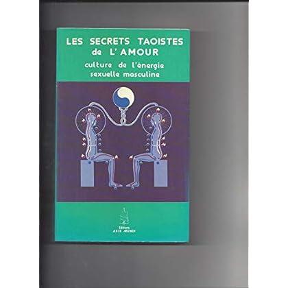 LES SECRETS TAOISTES DE L'AMOUR. Culture de l'énergie séxuelle masculine