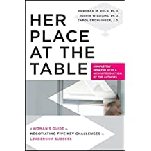 Her Place at the Table: A Woman's Guide to Negotiating Five Key Challenges to Leadership Success by Deborah M. Kolb (2010-10-05)