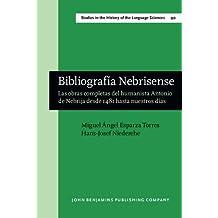 Bibliografía Nebrisense: Las obras completas del humanista Antonio de Nebrija desde 1481 hasta nuestros días