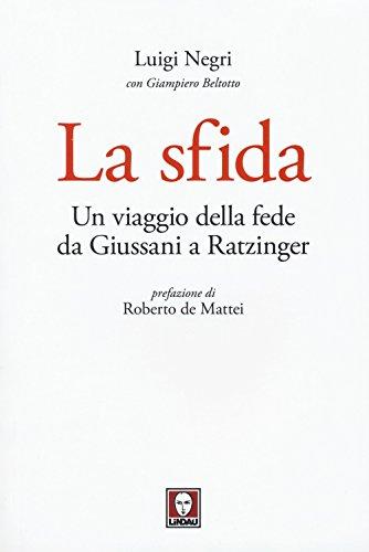 La sfida. Un viaggio della fede da Giussani a Ratzinger