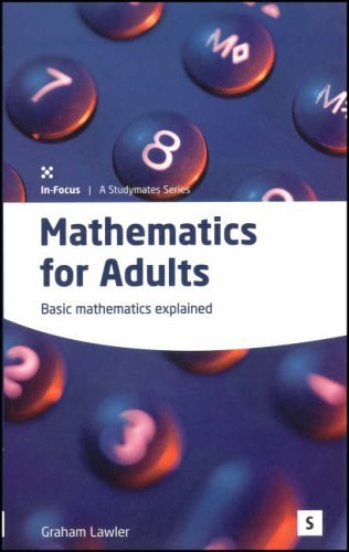 Mathematics for Adults: Basic Mathematics Explained (In-Focus - a Studymates Series) by Graham Lawler (16-Mar-2005) Paperback