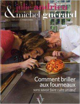 Comment briller aux fourneaux sans savoir faire cuire un oeuf de Julie Andrieu,Michel Guérard ( 22 avril 2010 )