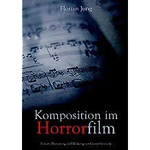 Komposition im Horrorfilm: Einsatz, Platzierung und Wirkung von Genrefilmmusik
