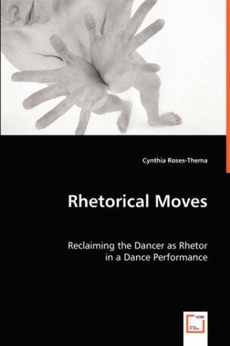 Rhetorical Moves: Reclaiming the Dancer as Rhetor por Cynthia Roses-Thema