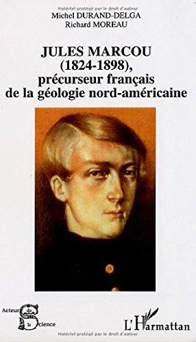 Jules Marcou (1824-1898) précurseur français de la géologie nord-américaine par Michel Durand-Delga