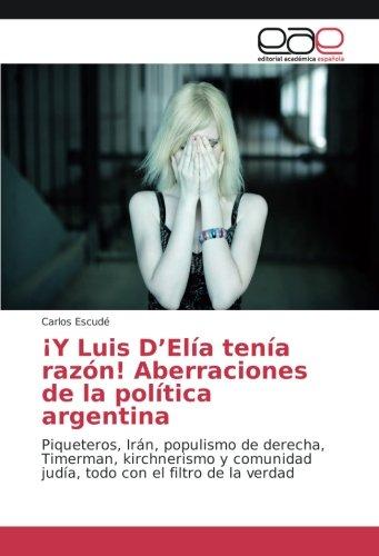 ¡Y Luis D'Elía tenía razón! Aberraciones de la política argentina: Piqueteros, Irán, populismo de derecha, Timerman, kirchnerismo y comunidad judía, todo con el filtro de la verdad