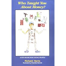 Who Taught You about Money: A Fun Book for Young People