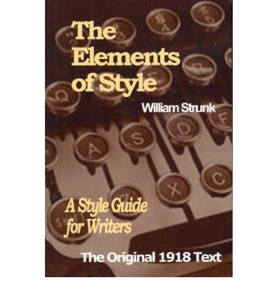 [(The Elements of Style: A Style Guide for Writers)] [ By (author) William I. Strunk ] [July, 2004]