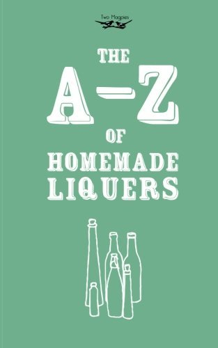 A-Z of Homemade Liqueurs by Two Magpies Publishing (2014-08-01)