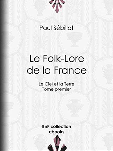 Le Folk-Lore de la France: Le Ciel et la Terre - Tome premier