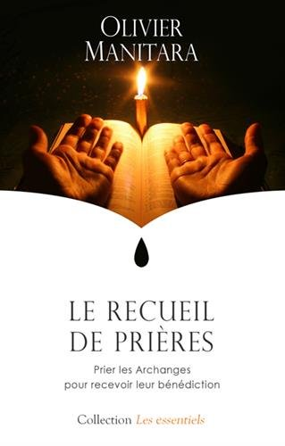 Recueil de prières (Le) : Prier les Archanges pour recevoir leur bénédiction