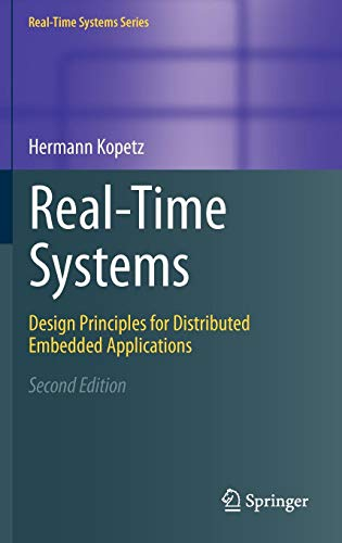 Real-Time Systems: Design Principles for Distributed Embedded Applications (Real-Time Systems Series)