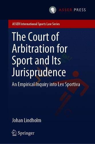 The Court of Arbitration for Sport and Its Jurisprudence: An Empirical Inquiry into Lex Sportiva (ASSER International Sports Law Series) por Johan Lindholm
