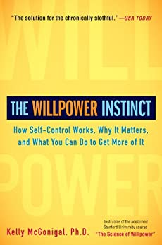 The Willpower Instinct: How Self-Control Works, Why It Matters, and What You Can Do to Get More of It de [McGonigal Ph.D., Kelly]