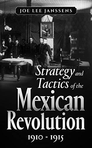 Descarga gratuita Strategy and Tactics of the Mexican Revolution, 1910-1915 Epub