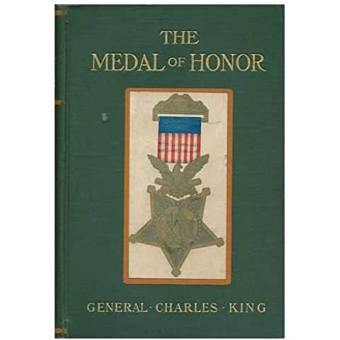 The Medal of Honor : a Story of Peace and War / by General Charles King ... ; Illustrations by George Gibbs and E. W.