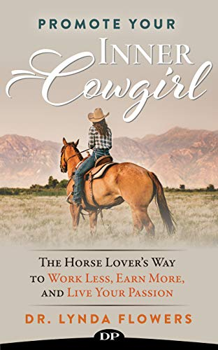 Promote Your Inner Cowgirl: The Horse Lover's Way to Work Less, Earn More, and Live Your Passion di Dr. Lynda Flowers