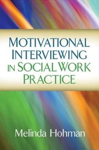 Motivational Interviewing in Social Work Practice (Applications of Motivational Interviewing) por Melinda Hohman