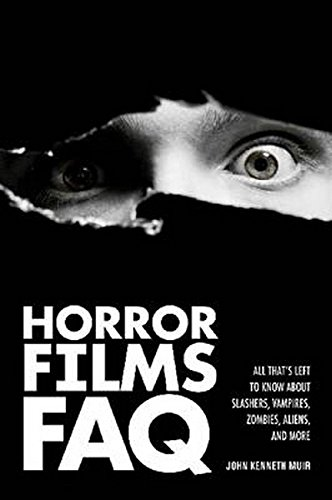 Horror Films FAQ: All That's Left to Know about Slashers, Vampires, Zombies, Aliens, and More por John Kenneth Muir