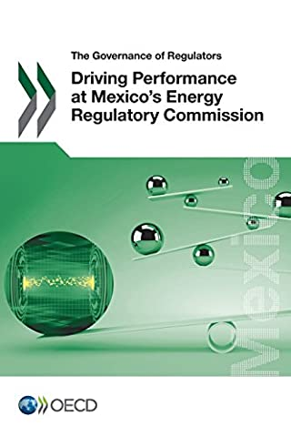The Governance of Regulators Driving Performance at Mexico's Energy Regulatory Commission