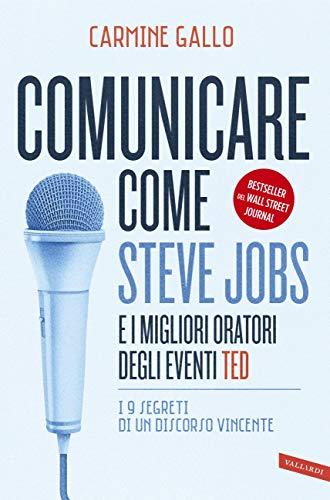 Carmine Gallo - Comunicare come Steve Jobs e i migliori oratori degli eventi TED: I 9 segreti di un discorso vincente