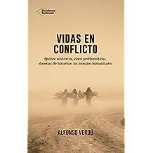 Vidas en conflicto: Quince contextos, cinco problemáticas, docenas de historias: un mosaico humanitario