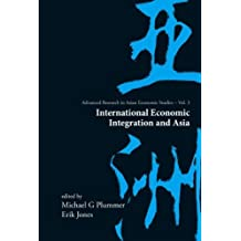 International Economic Integration And Asia (Advanced Research in Asian Economic Studies) (2006-11-07)