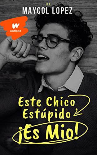 Este chico estupido, ¡Es Mio! (ECT nº 1) (Spanish Edition)