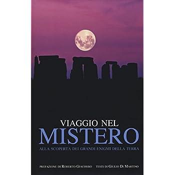Viaggio Nel Mistero. Alla Scoperta Dei Grandi Enigmi Della Terra. Ediz. Illustrata