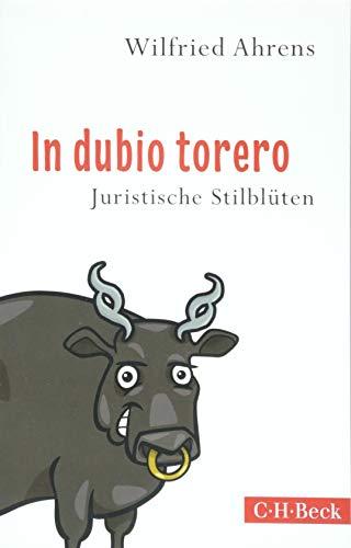 Buchseite und Rezensionen zu 'In dubio torero: Neue juristische Stilblüten' von Wilfried Ahrens