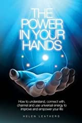 [(The Power in Your Hands : How to Understand Connect with, Channel and Use Universal Energy to Improve and Empower Your Life.)] [By (author) Helen Leathers] published on (September, 2014) Paperback