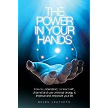 [(The Power in Your Hands : How to Understand Connect with, Channel and Use Universal Energy to Improve and Empower Your Life.)] [By (author) Helen Leathers] published on (September, 2014)