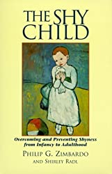 The Shy Child : Overcoming and Preventing Shyness from Infancy to Adulthood by Philip G Zimbardo PhD (1999-06-01)
