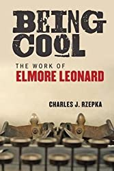 [(Being Cool: The Work of Elmore Leonard)] [Author: Charles J. Rzepka] published on (October, 2013)