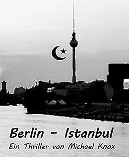 Berlin - Istanbul: Ein Thriller von Michael Knox