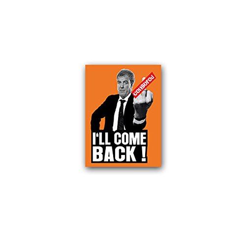 Aufkleber / Sticker -Jeremy I'll come back Clarkson TV Moderator Autor Journalist Automagazin gegen Suspendierung 5x7cm #A3077 (Tv-moderatoren)