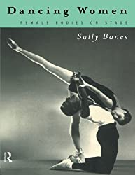 Dancing Women: Female Bodies Onstage by Sally Banes (1998-02-20)