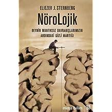 Nörolojik: Beynin Mantıksız Davranışlarımızın Ardındaki Gizli Mantığı