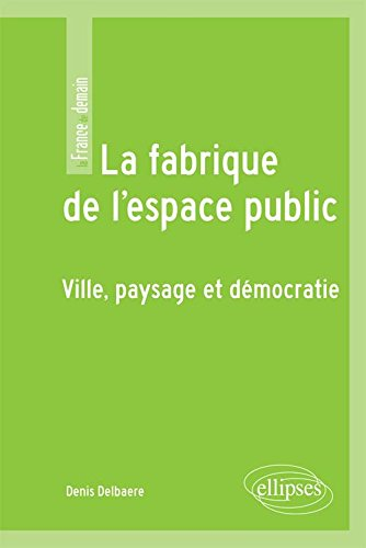 La Fabrique de l'Espace Public Ville Paysage et Démocratie