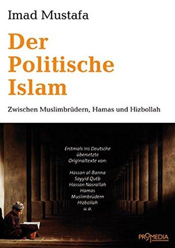 Der Politische Islam: Zwischen Muslimbrüdern, Hamas und Hizbollah