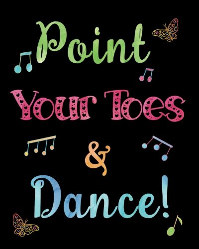 Cute Dance Journal Point Your Toes & Dance!: Lined Teacher, Student Notebook, Appreciation Gift Quote Journal or Diary ~ Unique Inspirational Gift for ... Tap, Ballet, Jazz, Tap, Hip Hop, Irish Dance por Tri-Moon Press