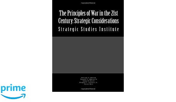 The Principles of War in the 21st Century: Strategic Considerations