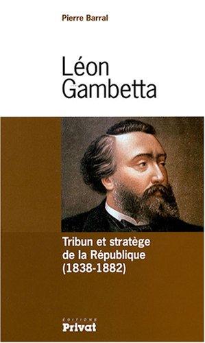Léon Gambetta : Tribun et stratège de la République (1838-1882)