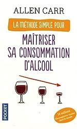 La méthode simple pour maîtriser sa consommation d'alcool de Allen Carr
